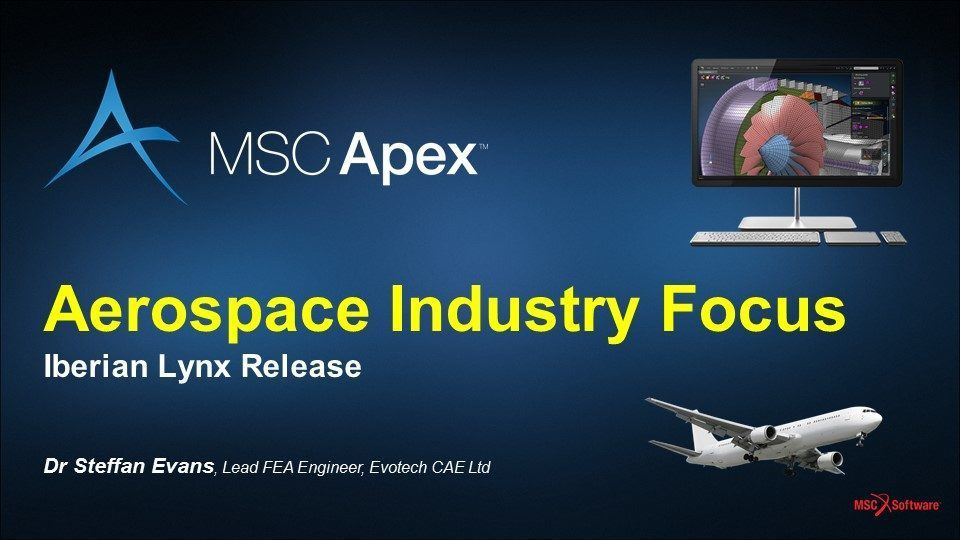 Apex Webinar Series – MSC Apex/Nastran Workflow Efficiencies for the Aerospace Industry