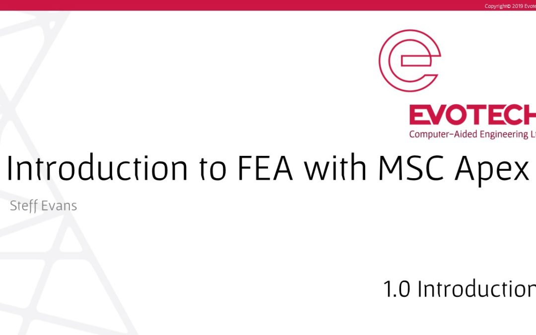 New Evotech Course – 'Introduction to FEA with MSC Apex'